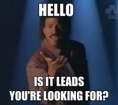 hello is it leads youre looking for