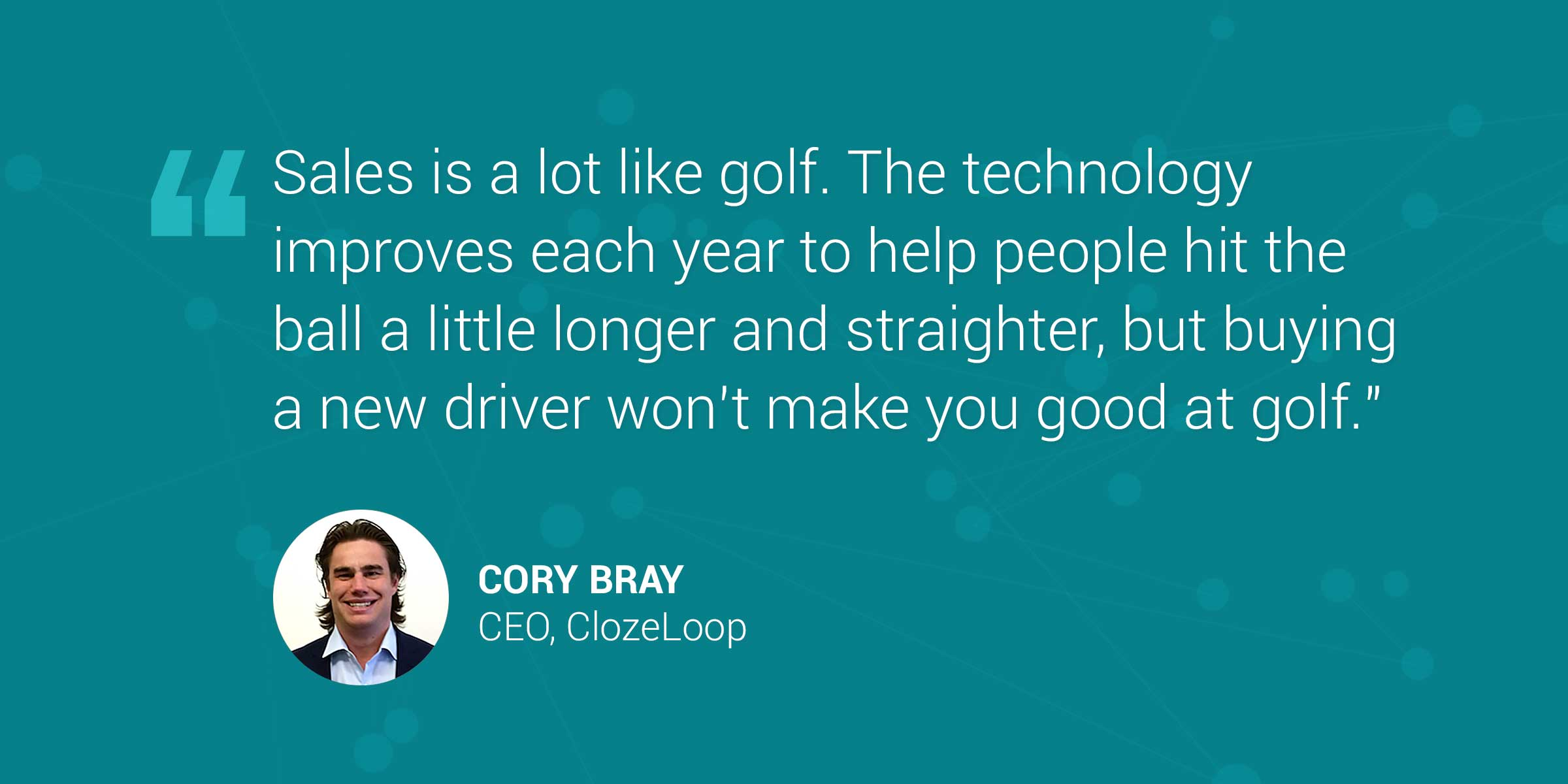 ClozeLoop CEO Cory Bray Delivers Fresh and Candid Outlook on Sales Leadership