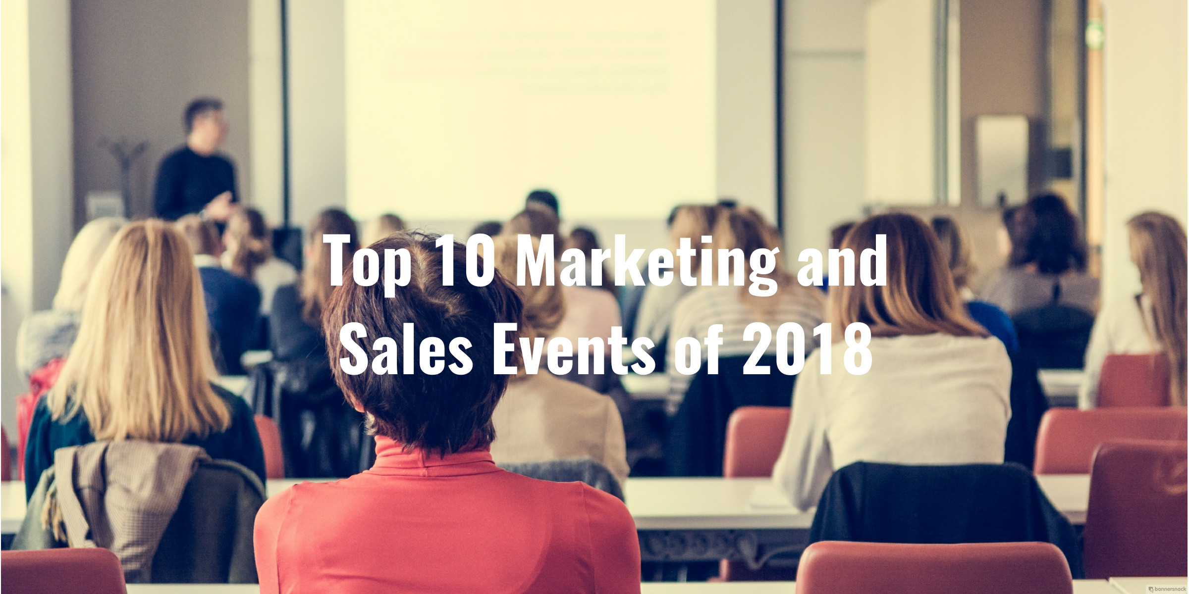 Top 10 B2B Marketing and Sales Events of 2018